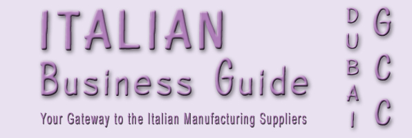 Italian manufacturing companies in Dubai (UAE)... to support your GCC business, the made in Italy now available direct to UAE and all the GCC countries...